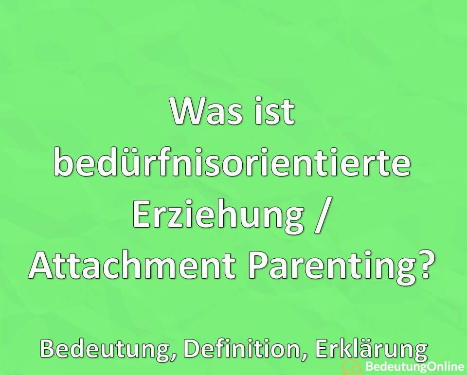 Was ist bedürfnisorientierte Erziehung, Attachment Parenting, Bedeutung, Definition, Erklärung