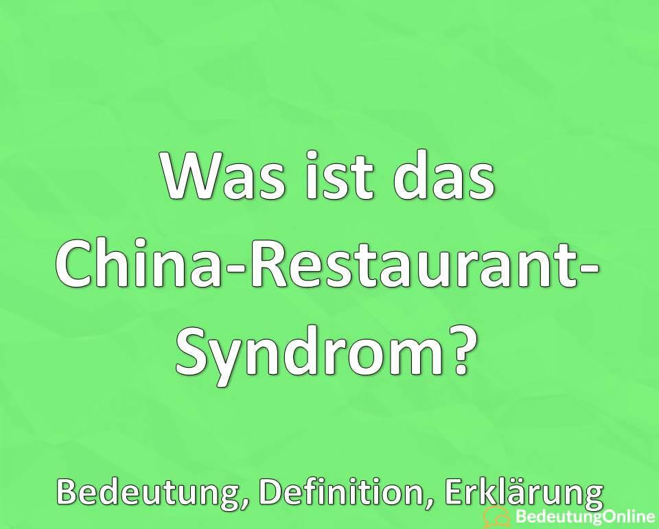 Was ist das China-Restaurant-Syndrom? Bedeutung, Definition, Erklärung