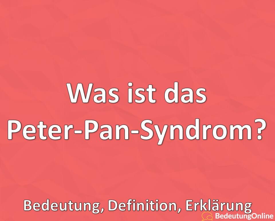 Was ist das Peter-Pan-Syndrom, Bedeutung, Definition, Erklärung