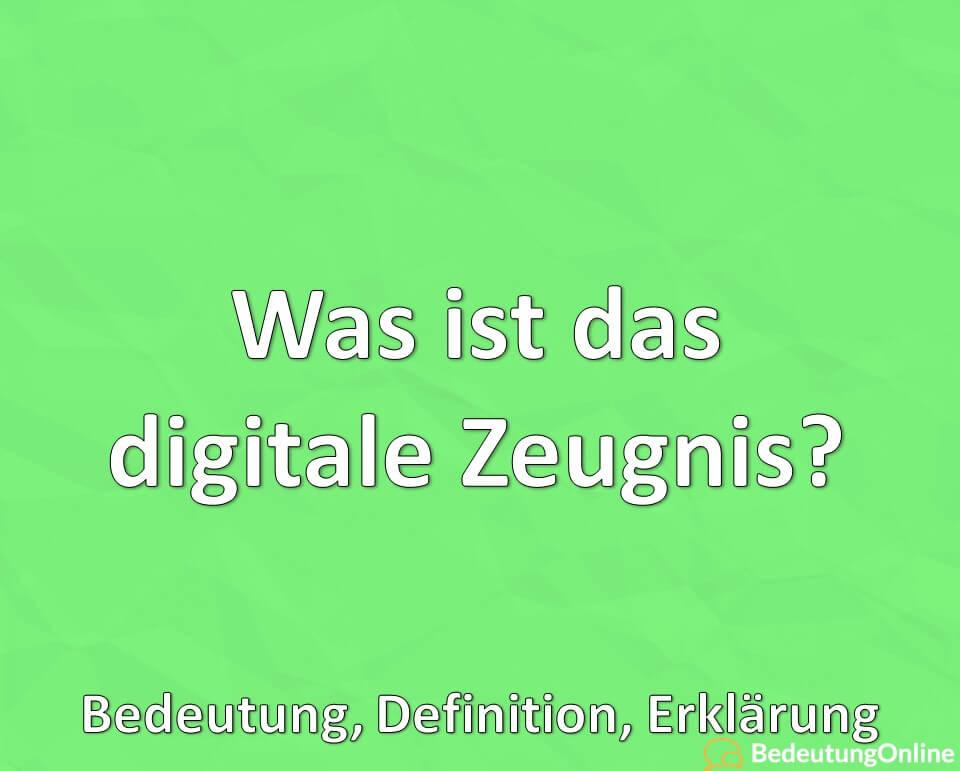 Was ist das digitale Zeugnis? Bedeutung, Definition, Erklärung