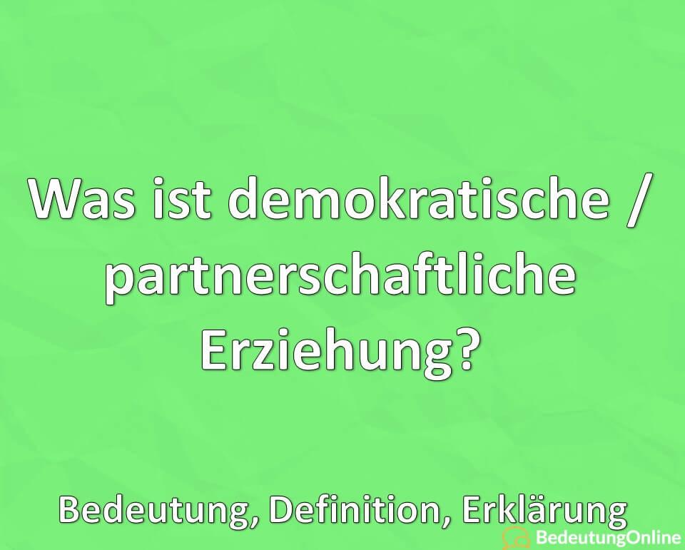 Was ist demokratische / partnerschaftliche Erziehung? Bedeutung, Definition, Erklärung