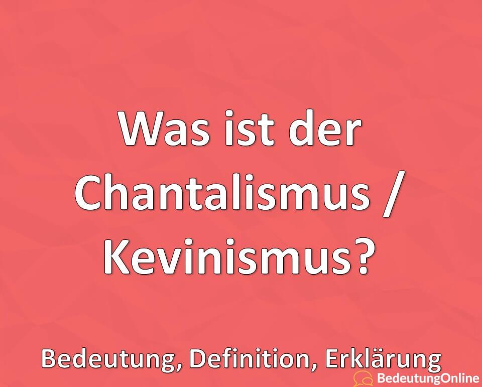 Was ist der Chantalismus / Kevinismus? Bedeutung, Definition, Erklärung