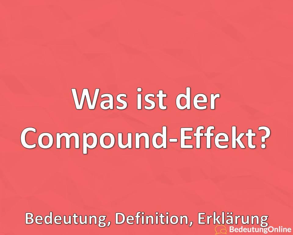 Was ist der Compound Effekt, Bedeutung, Definition, Erklärung