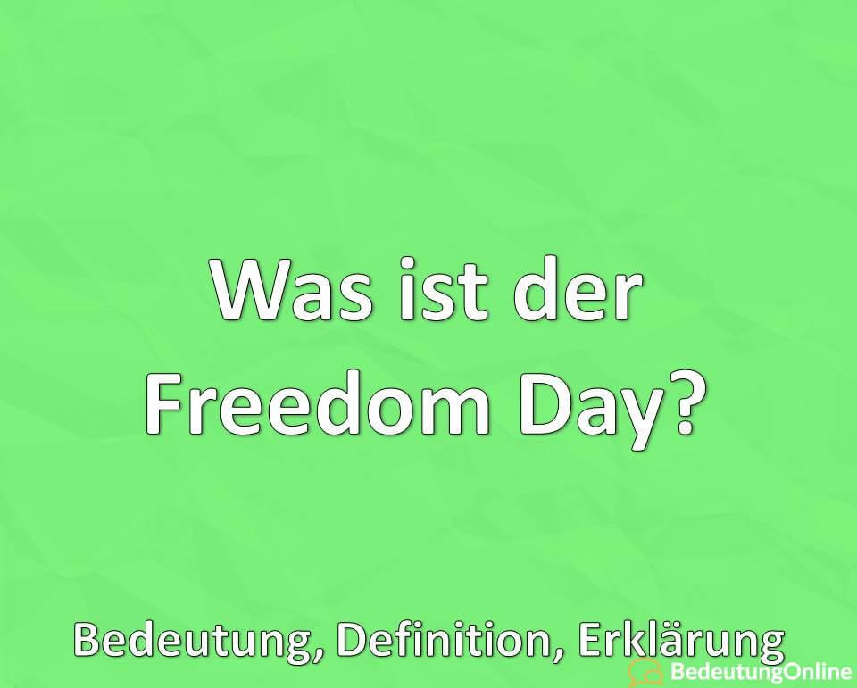 Was ist der Freedom Day, Bedeutung, Definition, Erklärung