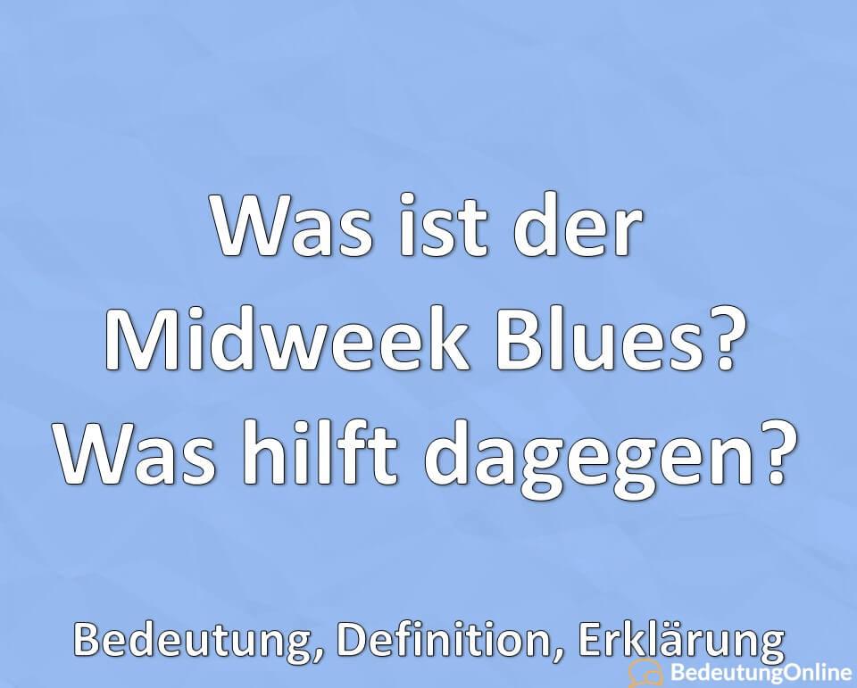 Was ist der Midweek Blues, Was hilft dagegen, Bedeutung, Definition, Erklärung