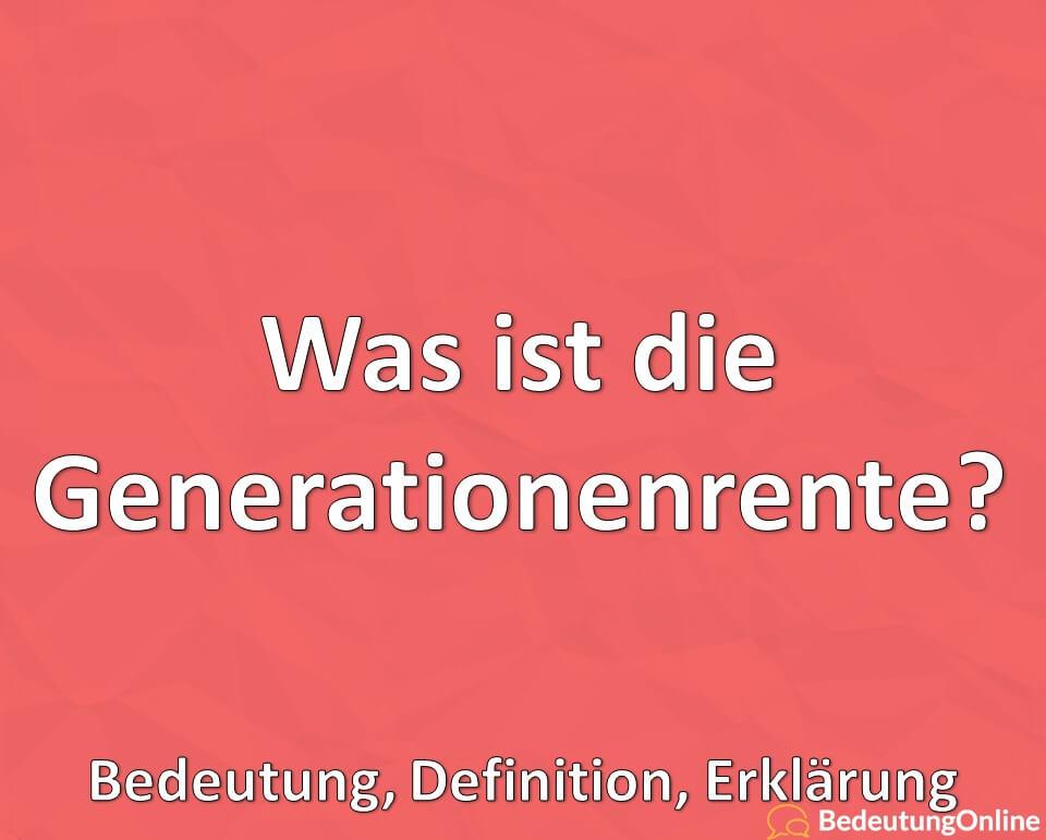 Was ist die Generationenrente? Bedeutung, Definition, Erklärung
