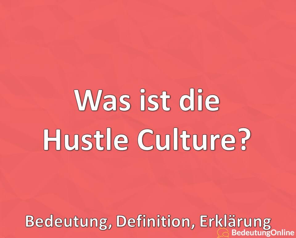 Was ist die Hustle Culture, Bedeutung, Definition, Erklärung