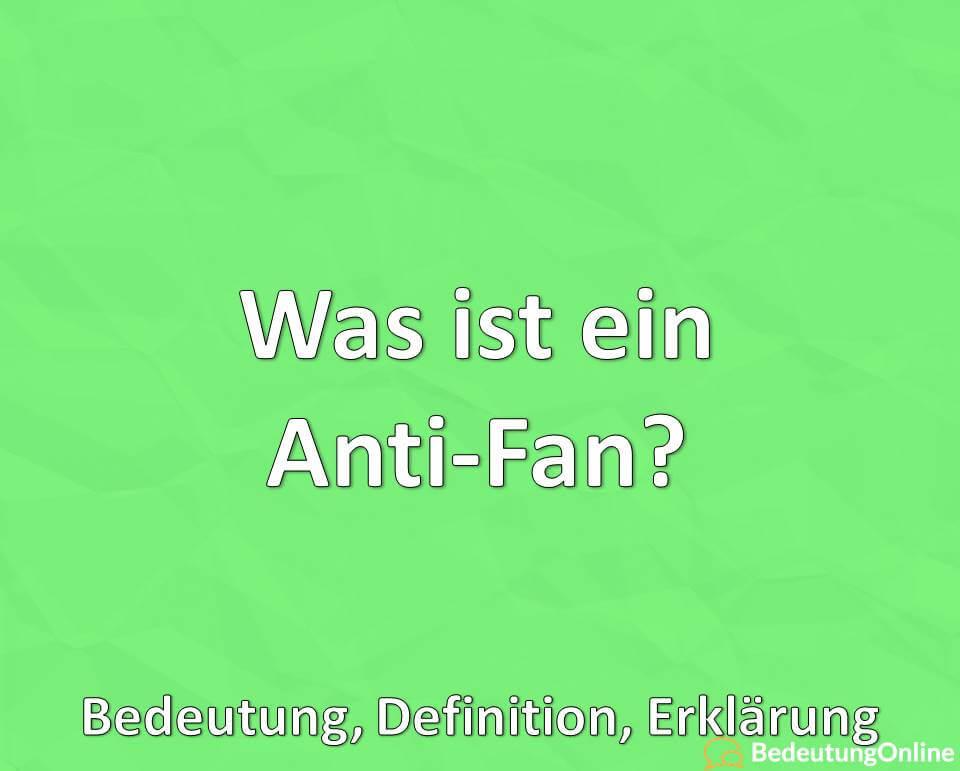 Was ist ein Anti-Fan, Bedeutung, Definition, Erklärung