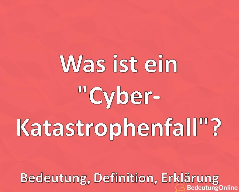 """Was ist ein """"Cyber-Katastrophenfall""""? Bedeutung, Definition, Erklärung"""