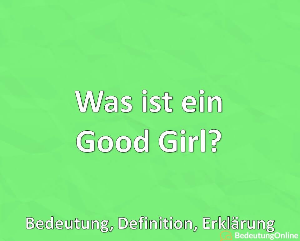 Was ist ein Good Girl? Bedeutung, Definition, Erklärung