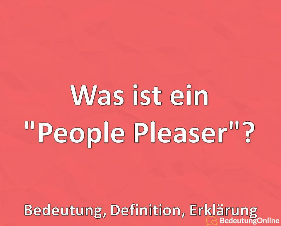 Was ist ein People Pleaser, Bedeutung, Definition, Erklärung