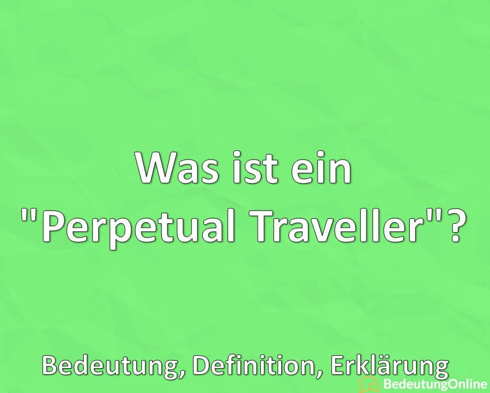"""Was ist ein """"Perpetual Traveller""""? Bedeutung, Definition, Erklärung"""