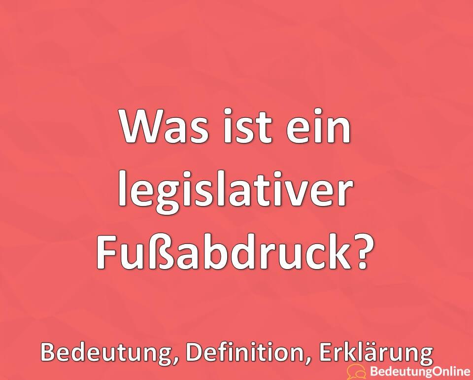 Was ist ein legislativer Fußabdruck? Bedeutung, Definition, Erklärung