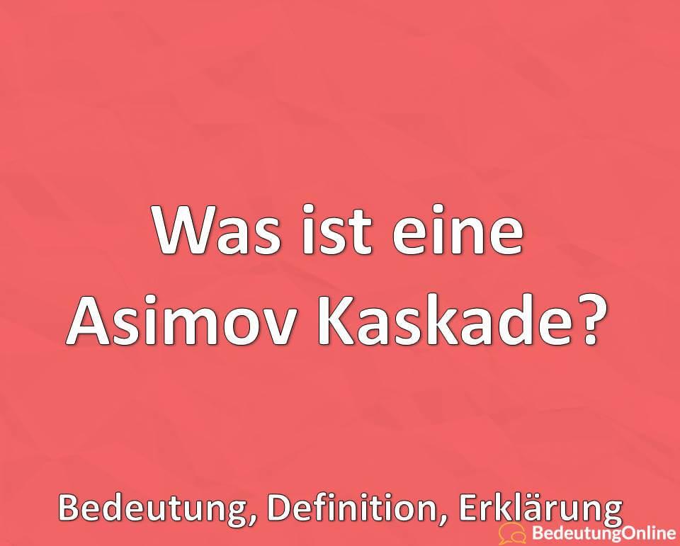 Was ist eine Asimov Kaskade? Bedeutung, Definition, Erklärung