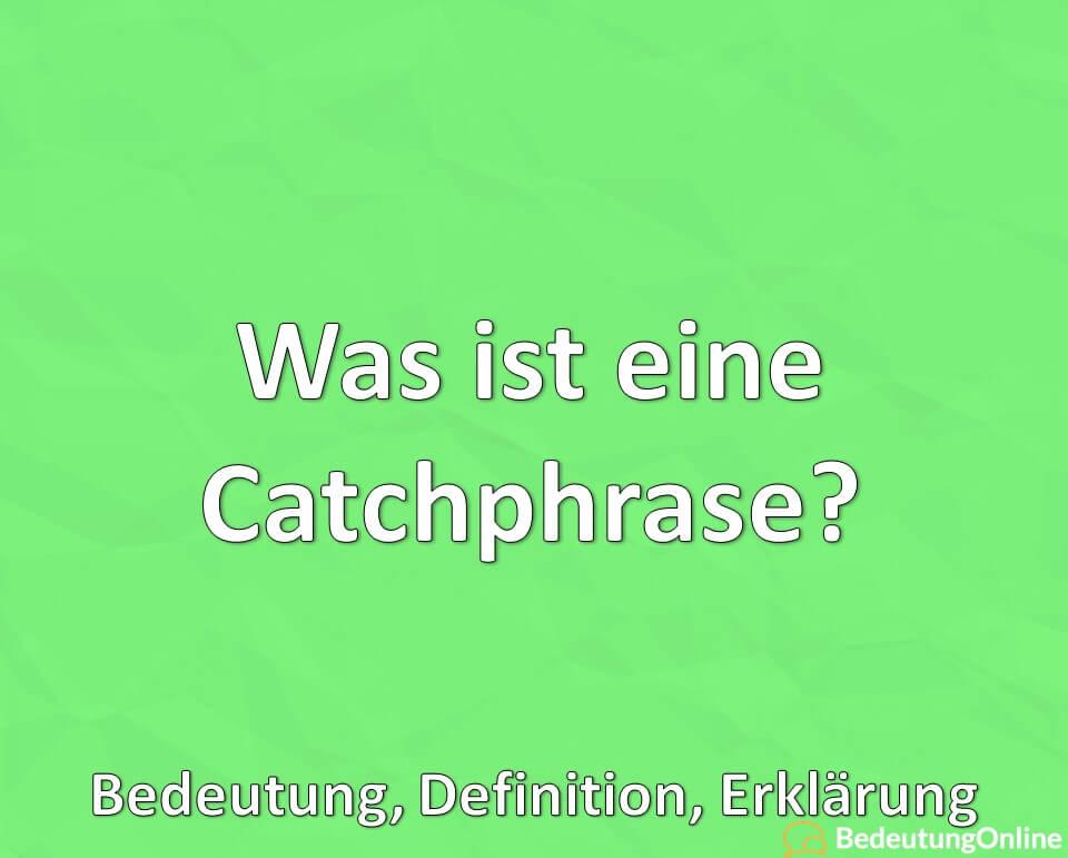 Was ist eine Catchphrase? Wie funktionieren Catchphrases? Bedeutung, Definition, Erklärung