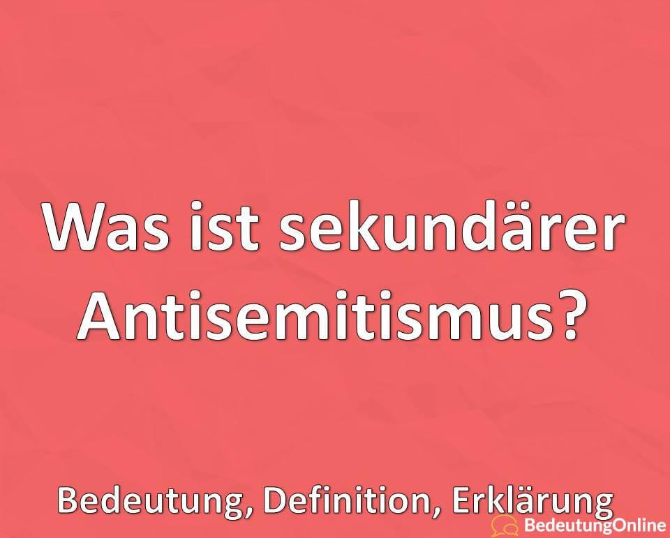 Was ist sekundärer Antisemitismus, Bedeutung, Definition, Erklärung
