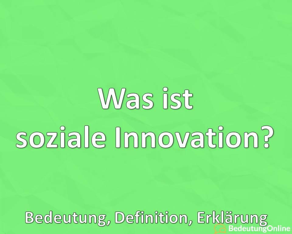 Was ist soziale Innovation, Bedeutung, Definition, Erklärung
