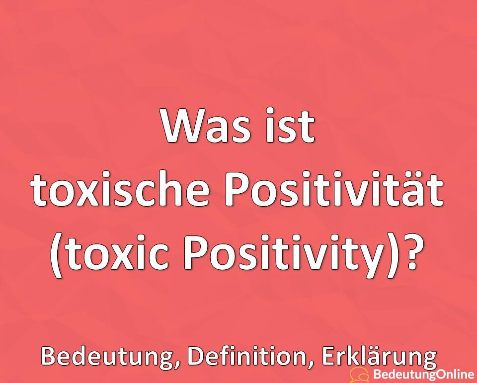 Was ist toxische Positivität, toxic Positivity, Bedeutung, Definition, Erklärung