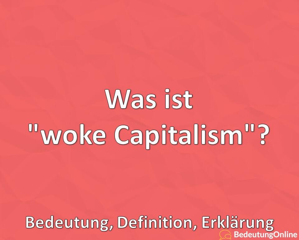 "Was ist ""woke Capitalism""? Bedeutung, Definition, Erklärung"