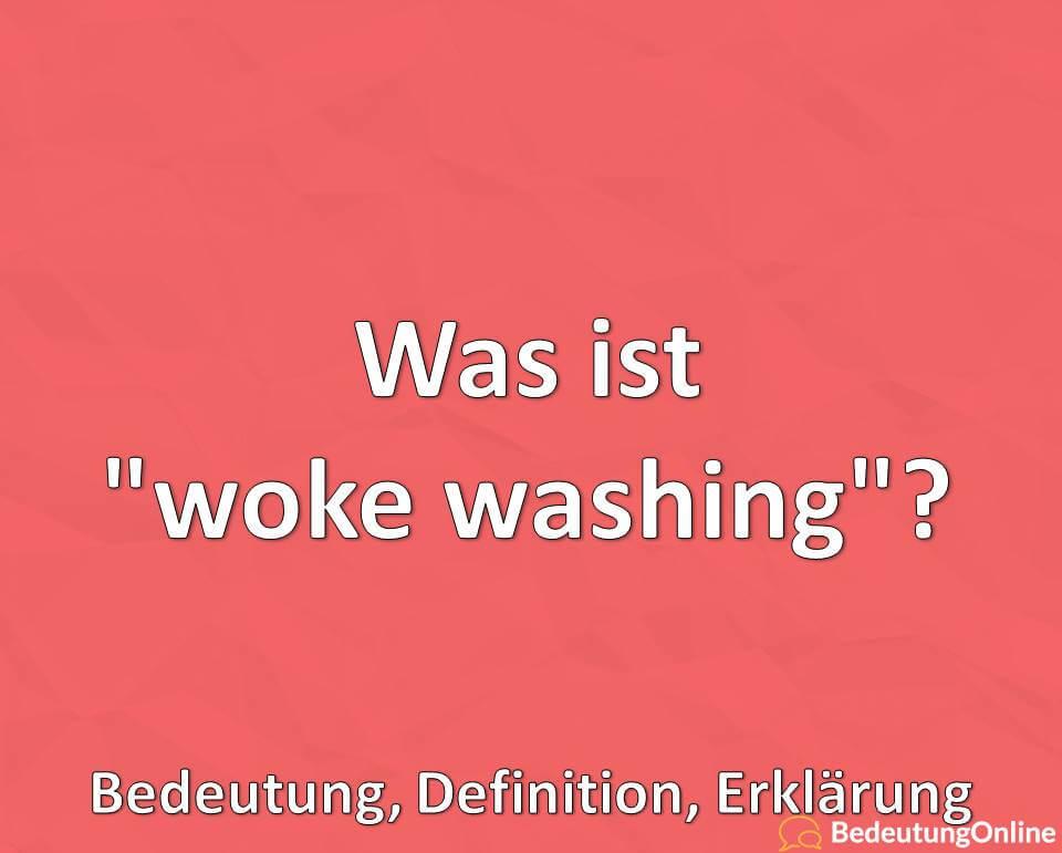 Was ist woke washing, Bedeutung, Definition, Erklärung