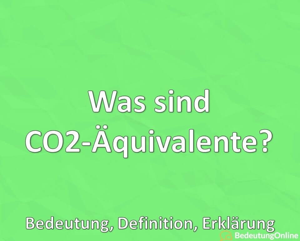 Was sind CO2-Äquivalente? Bedeutung, Definition, Erklärung