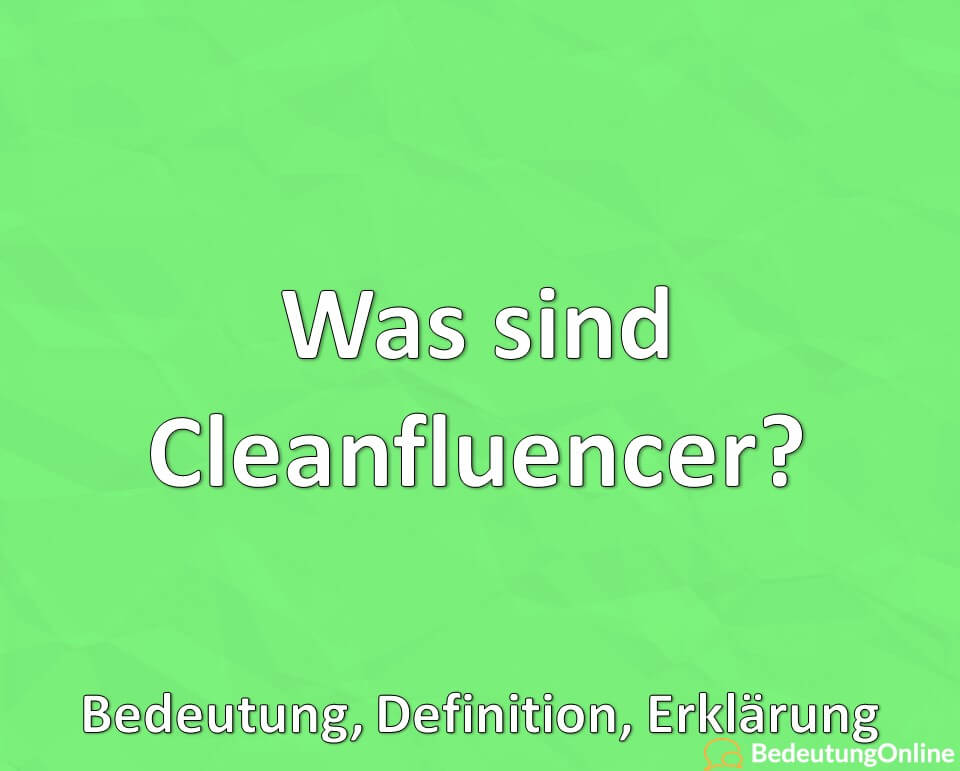 Was sind Cleanfluencer? Bedeutung, Definition, Erklärung