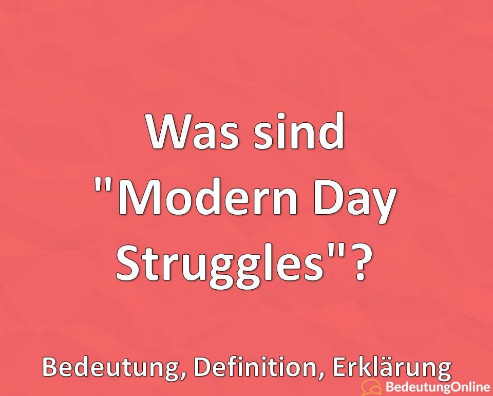 """Was sind """"Modern Day Struggles""""? Bedeutung, Definition, Erklärung"""