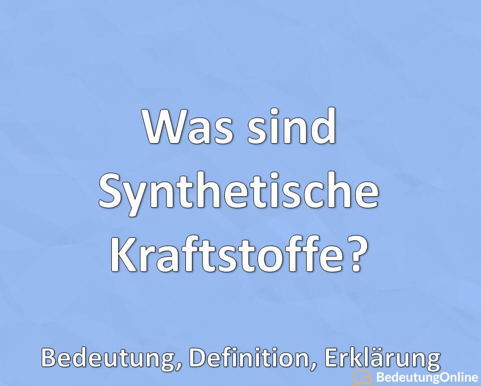 Was sind Synthetische Kraftstoffe? Bedeutung, Definition, Erklärung