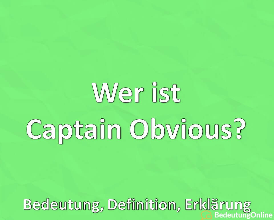 Wer ist Captain Obvious, Bedeutung, Definition, Erklärung