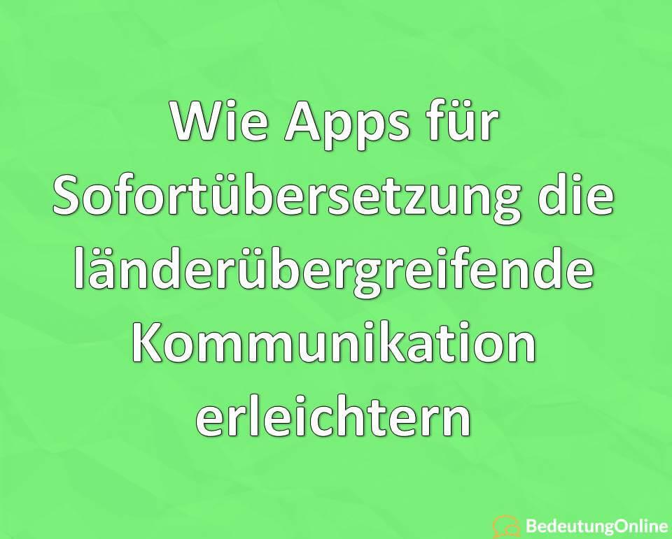 Wie Apps für Sofortübersetzung die länderübergreifende Kommunikation erleichtern
